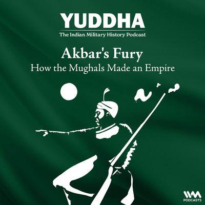 Akbar's Fury: How the Mughals Made an Empire