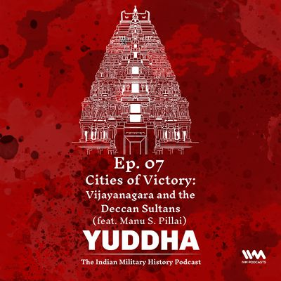 Ep. 07: Cities of Victory: Vijayanagara and the Deccan Sultans (feat. Manu S. Pillai)
