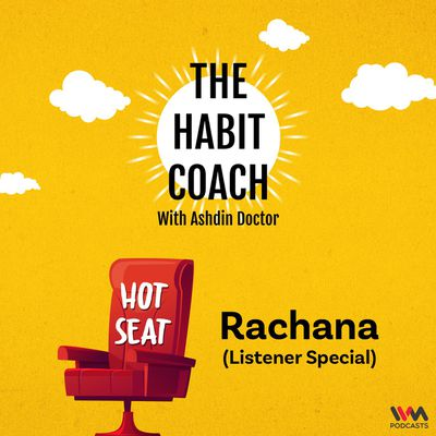 Hot Seat with Rachana (Listener Special)
