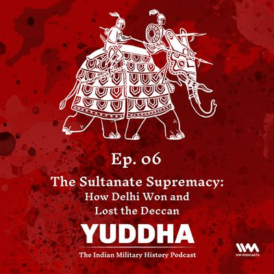 Ep. 06: The Sultanate Supremacy: How Delhi Won and Lost the Deccan