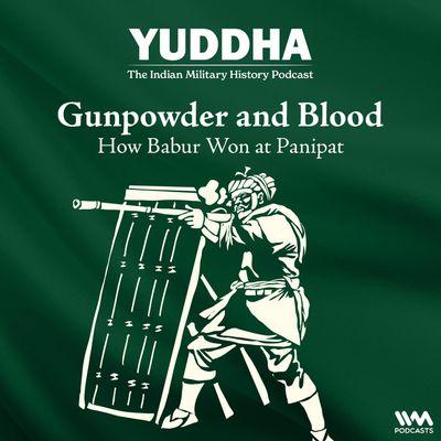 Gunpowder and Blood: How Babur Won at Panipat