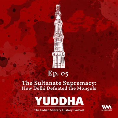 Ep. 05: The Sultanate Supremacy: How Delhi Defeated the Mongols