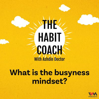 What is the busyness mindset?