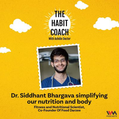 Dr. Siddhant Bhargava simplifying our nutrition and body